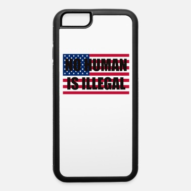Human Righ No Human is Illegal T Shirt Immigration Human Righ - iPhone 6 Case