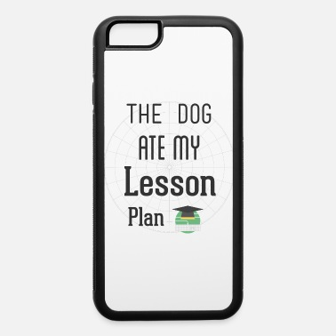 Sterren The Dog Ate My Lesson Plan T Shirt - iPhone 6 Case