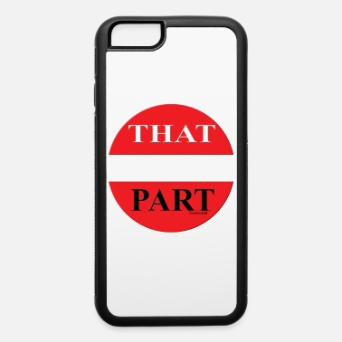 Part That Part - iPhone 6 Case