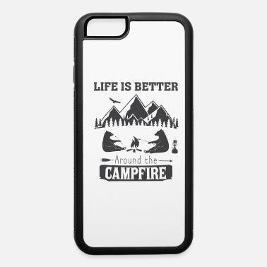 Life Life Is Better Around The Campfire - iPhone 6 Case