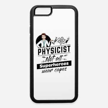 Female Physicist - Not all Superheros wear capes - iPhone 6 Case