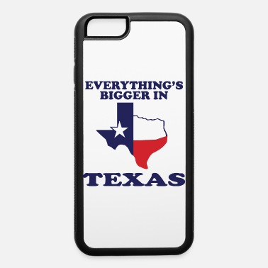 Adult Humor EVERYTHING IS BIGGER IN TEXAS Funny Adult HUMOR - iPhone 6 Case