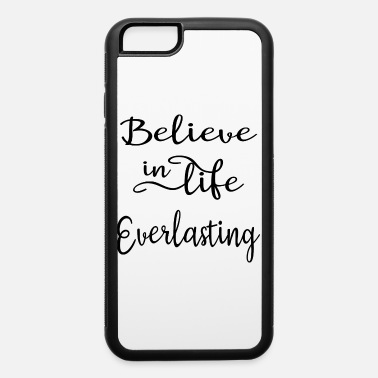 Everlasting Life Life Everlasting - iPhone 6 Case