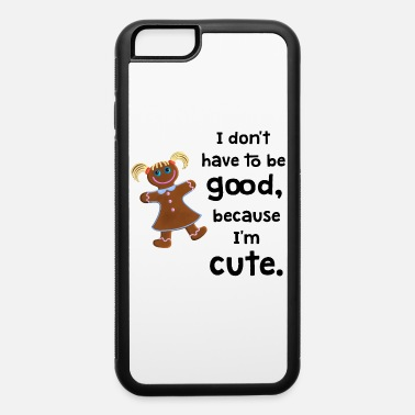 Gingerbread girl I don't have to be good - iPhone 6 Case