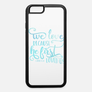 Bless You He First Loved Us John 4:19 Christian Religious - iPhone 6 Case
