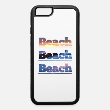 Beach Beach Beach Beach - iPhone 6 Case