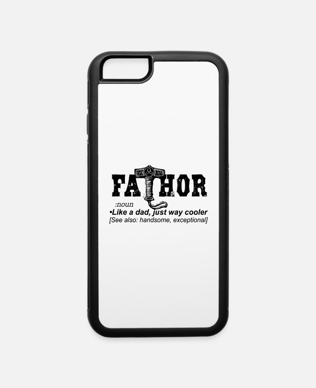Thor iPhone Cases - Fa Thor Like Dad Just Way - iPhone 6 Case white/black