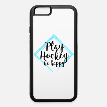 Playing Field Play Field Hockey and be happy - iPhone 6 Case