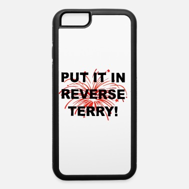 Put it in reverse terry - iPhone 6 Case