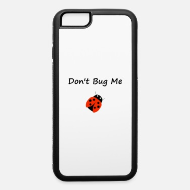 Moody Cute Don't Bug Me Lady Bug Color - iPhone 6 Case