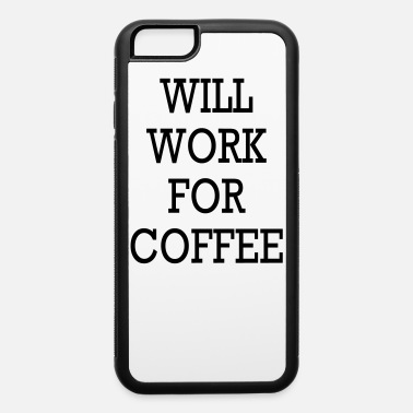 Mugs-cups WILL WORK FOR COFFEE TRAVEL MUG | CUP - iPhone 6 Case