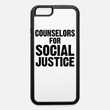 Social Justice Social Justice Gift Counselors for Social Justice - iPhone 6 Case