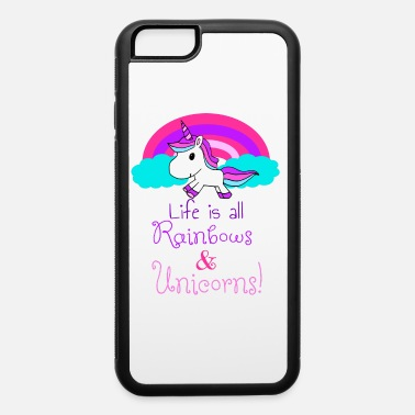 Rainbows And Unicorns Life Is All Rainbows And Unicorns! - iPhone 6 Case