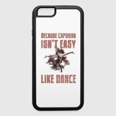 Because Capoeira Isn't Easy Like Dance Fighting - iPhone 6/6s Rubber Case