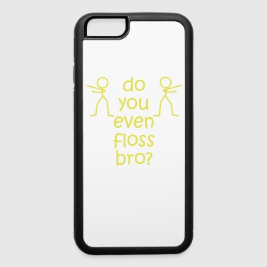 Floss Like A Boss Dance Flossing Dance Shirt Gift Idea Do you even floss bro - iPhone 6/6s Rubber Case