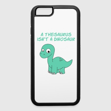 Funny Thesaurus Dinosaur Shirt Thesaurus Rex tshirt A thesaurus isn t a dinosaur - iPhone 6/6s Rubber Case