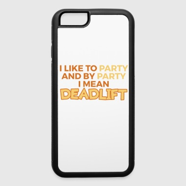 Funny Dead Lift Gym Shirt I like to party - iPhone 6/6s Rubber Case