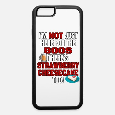 Liquor I'M NOT JUST HERE FOR THE BOOS THERE'S STRAWBERRY CHEESECAKE TOO #3 with graphics - iPhone 6/6s Rubber Case