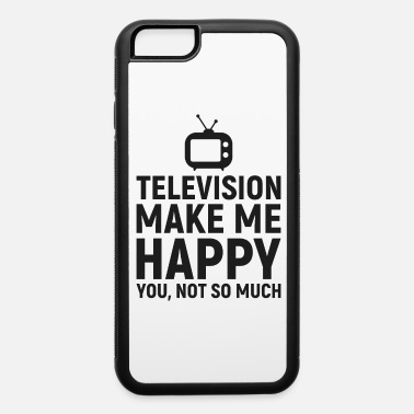 Television Make Me Happy You not so much - iPhone 6 Case