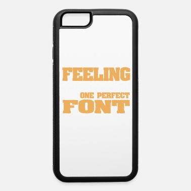 Feeling You Know It's That Feeling You Get When You Find - iPhone 6/6s Rubber Case