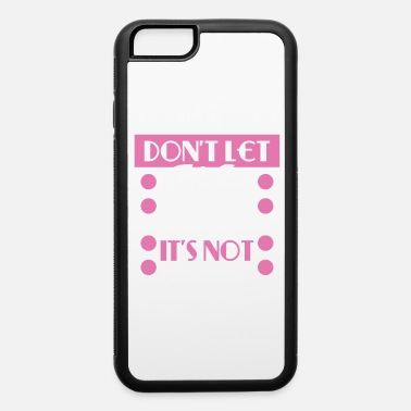 Catching Don't Let Life Stress You Out It's Not Permanent - iPhone 6/6s Rubber Case