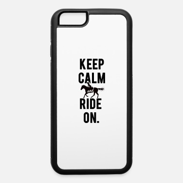 Keep calm and ride on, horse riding, horseback - iPhone 6 Case