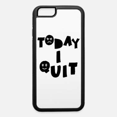 Quit Today i quit - Quitting - iPhone 6 Case