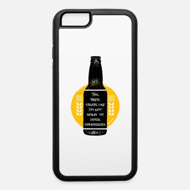 Bar Harbor This Beer Tastes Like I'm Not Working Tomorrow - iPhone 6 Case