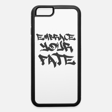Fate Embrace your fate - iPhone 6 Case