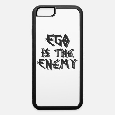 Enemy Ego is the enemy - iPhone 6 Case