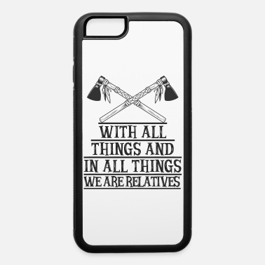 Aztec With all things and in all things we are relatives - iPhone 6 Case