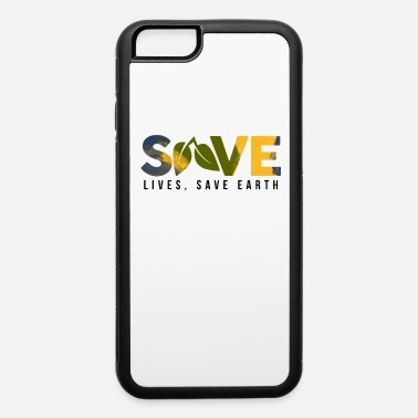 Save-lives Save lives, save the earth - iPhone 6 Case