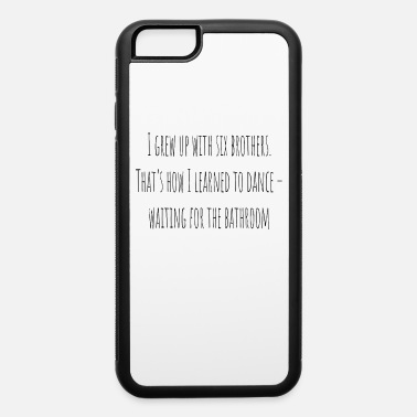 Sibling Saying I Grew Up With Six Brothers Siblings Family Saying - iPhone 6 Case