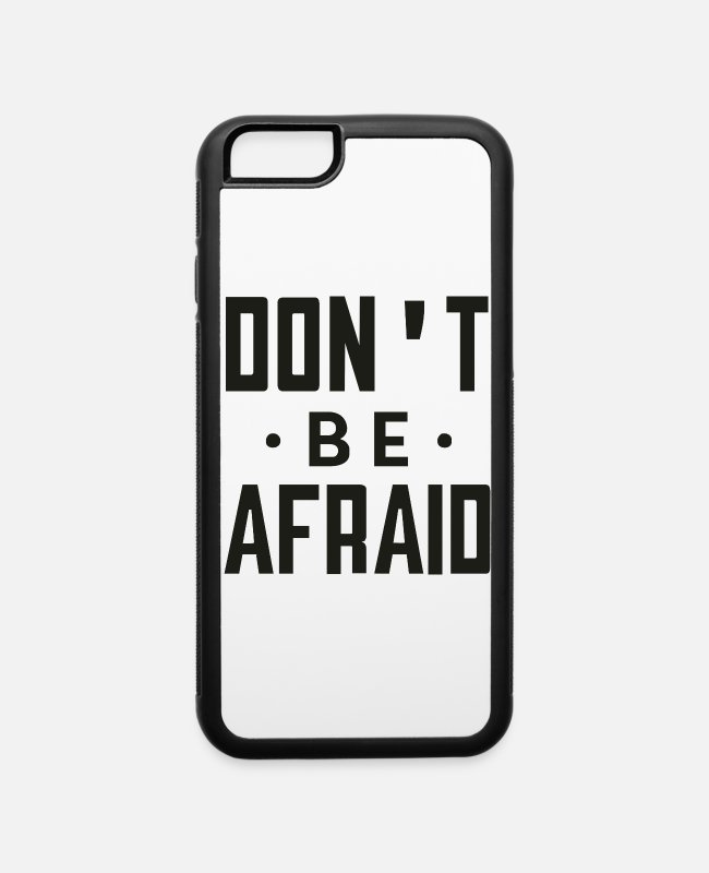 Afraid iPhone Cases - Don t Be Afraid - iPhone 6 Case white/black