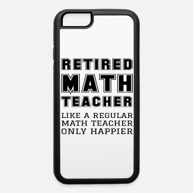 Pi Retired Math Teacher Retirement Like A Happier - iPhone 6 Case