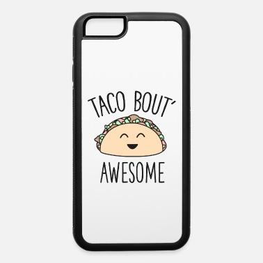 Cute Funny Taco Bout Awesome Kawaii Mexican Food - iPhone 6 Case