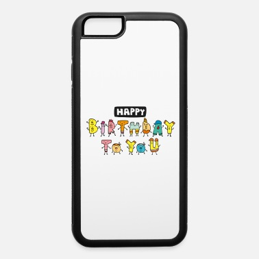 Happy Birthday Happy Birthday - iPhone 6 Case