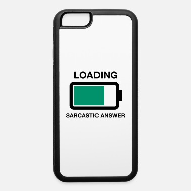 Geschenk LOADING SARCASTIC ANSWER FUNNIEST GIFT IDEA - iPhone 6 Case