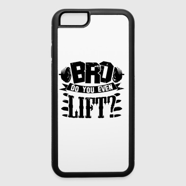 Do You Even Lift Bro Gym - iPhone 6/6s Rubber Case