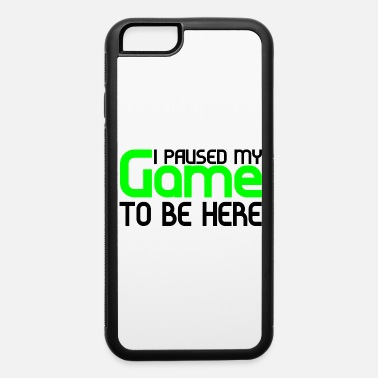 I paused my game - iPhone 6 Case