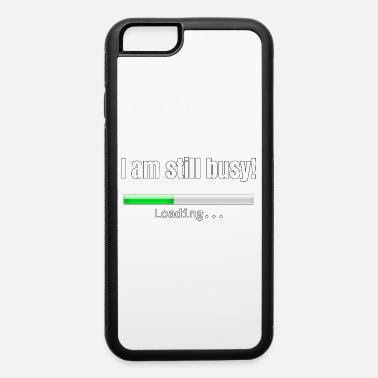 Image I am still busy! - iPhone 6/6s Rubber Case