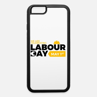 Labour Day Happy Labour day 1st may - iPhone 6 Case