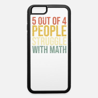 5 out of 4 People Struggle with Math T-Shirt - iPhone 6 Case