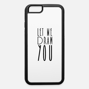 Draw Drawing Drawing Drawing Drawing - iPhone 6 Case