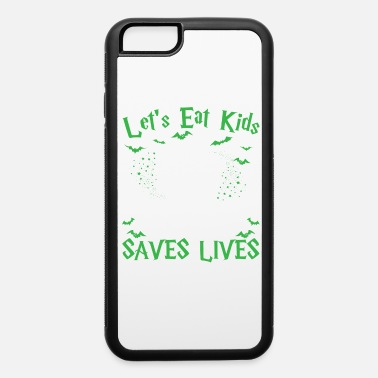 Lets Have A Party let's eat kids Punctuation Saves Lives - iPhone 6 Case