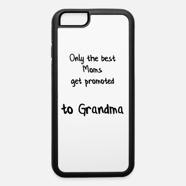 Grand only the best moms get promoted to grandma - iPhone 6 Case