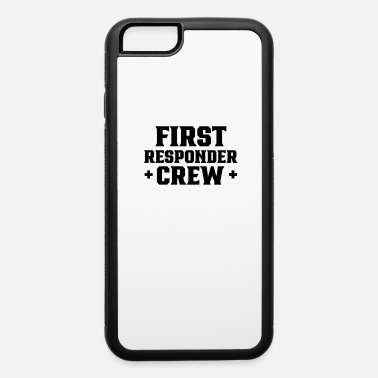 Responder First responder crew Emergency First Responders - iPhone 6 Case