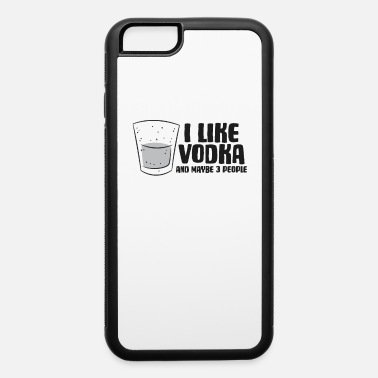 Vodka Lover Vodka I Like Vodka And Maybe 3 People Funny Vodka - iPhone 6 Case