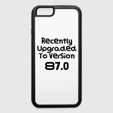 Recently Upgraded To Version 87.0 Birthday Gift Present Funny Gift Idea - iPhone 6/6s Rubber Case
