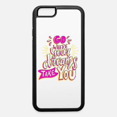 Text Go where your dreams take you title text quotes - iPhone 6 Case